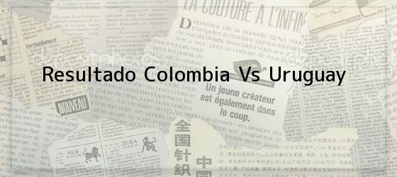 Resultado Colombia Vs Uruguay