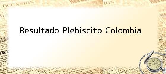 Resultado Plebiscito Colombia