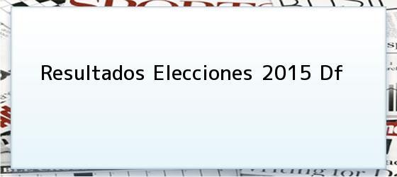 Resultados Elecciones 2015 Df