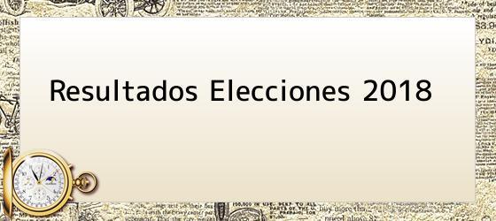 Resultados Elecciones 2018