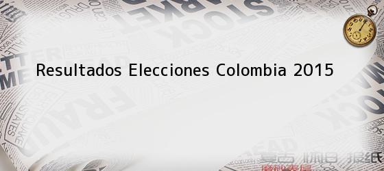 Resultados Elecciones Colombia 2015