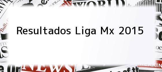 Resultados Liga Mx 2015