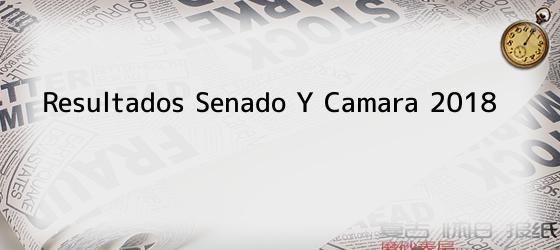 Resultados Senado Y Camara 2018
