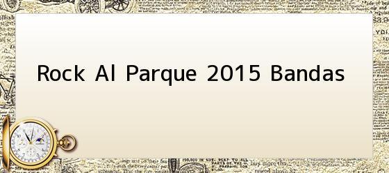 Rock Al Parque 2015 Bandas