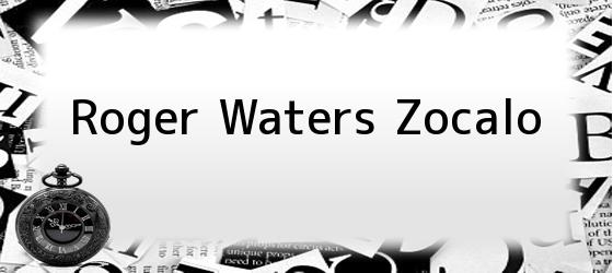 Roger Waters Zocalo