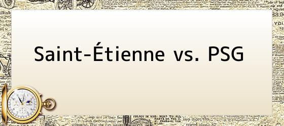 Saint-Étienne vs. PSG