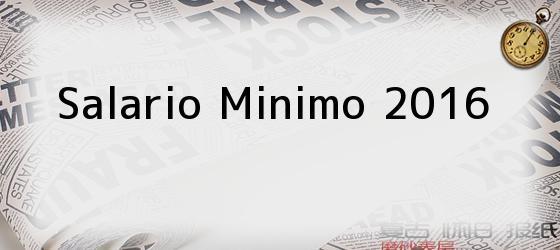 <i>Salario Minimo 2016</i>
