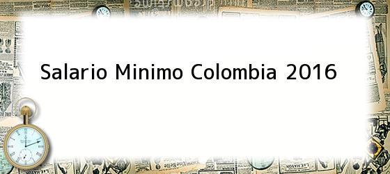 Salario Minimo Colombia 2016