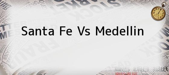 Santa Fe Vs Medellin