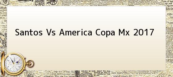 Santos Vs America Copa Mx 2017