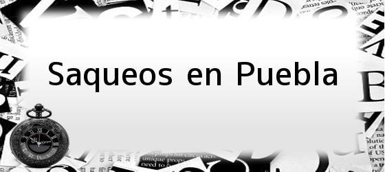 Saqueos en Puebla