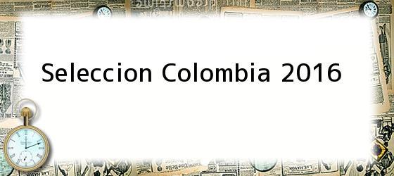 Seleccion Colombia 2016