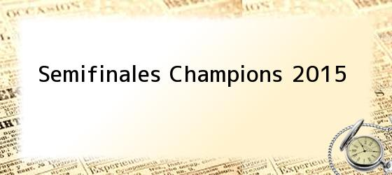 <b>Semifinales Champions 2015</b>