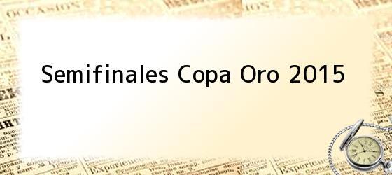Semifinales Copa Oro 2015