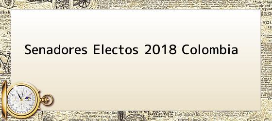Senadores Electos 2018 Colombia