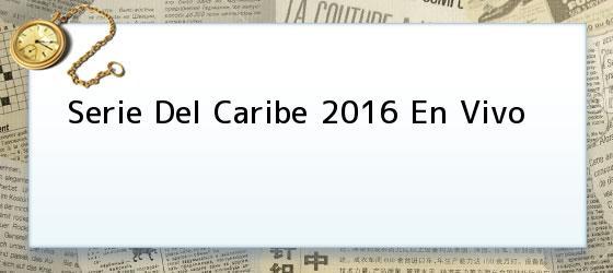 Serie Del Caribe 2016 En Vivo