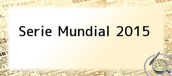 Serie Mundial 2015