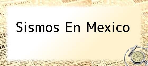 Sismos En Mexico