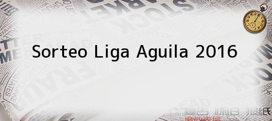 Sorteo Liga Aguila 2016