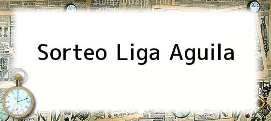 Sorteo Liga Aguila