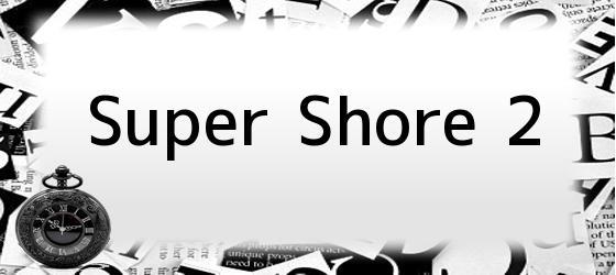 Super Shore 2
