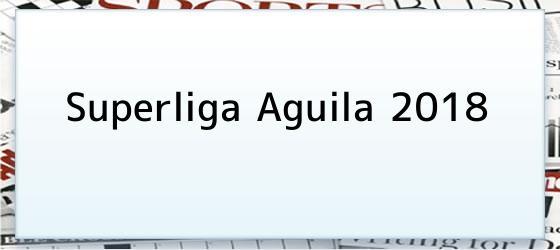 Superliga Aguila 2018