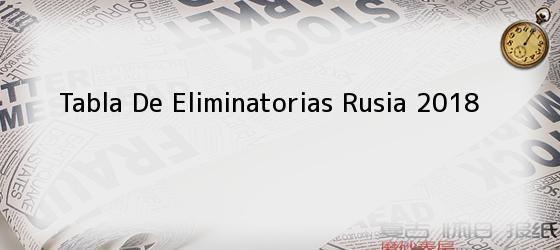 Tabla De Eliminatorias Rusia 2018