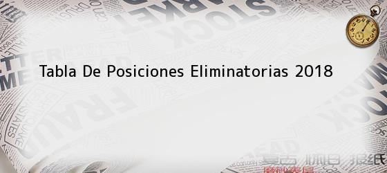 Tabla De Posiciones Eliminatorias 2018