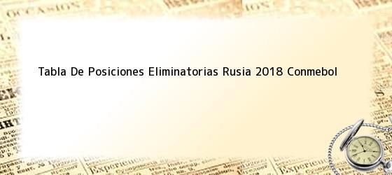 Tabla De Posiciones Eliminatorias Rusia 2018 Conmebol