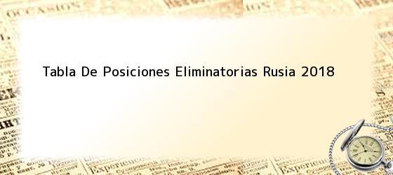 Tabla De Posiciones Eliminatorias Rusia 2018