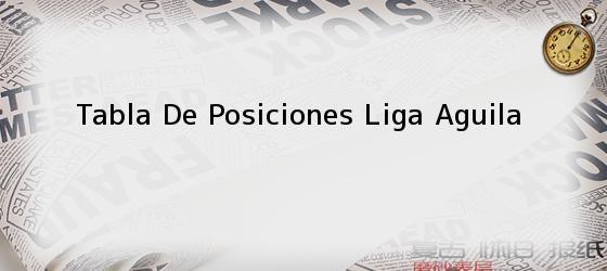 Tabla De Posiciones Liga Aguila