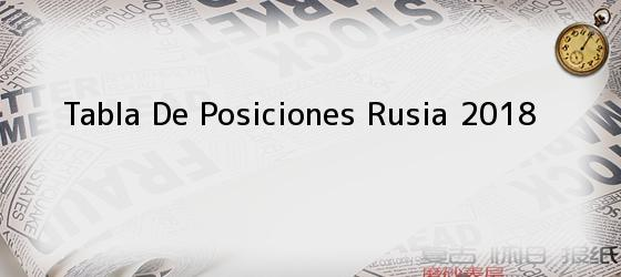 Tabla De Posiciones Rusia 2018