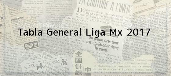 Tabla General Liga Mx 2017