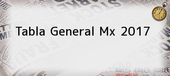 Tabla General Mx 2017