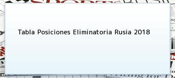 Tabla Posiciones Eliminatoria Rusia 2018