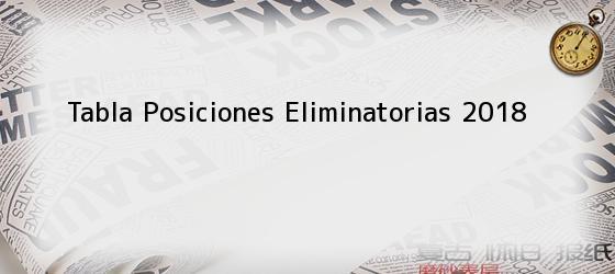 Tabla Posiciones Eliminatorias 2018