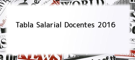 Tabla Salarial Docentes 2016
