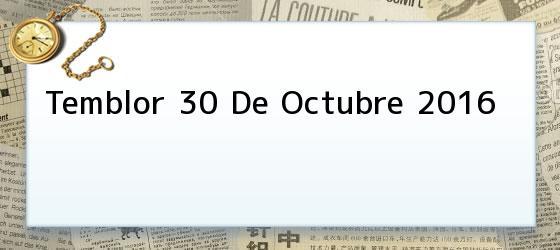 Temblor 30 De Octubre 2016