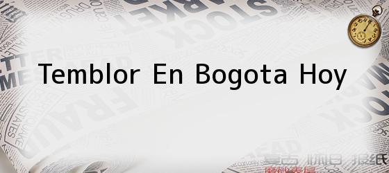 Temblor En Bogota Hoy