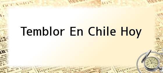 Temblor En Chile Hoy