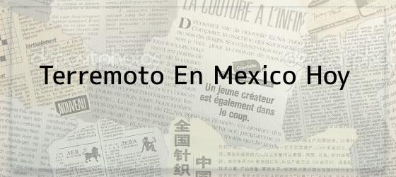 Terremoto En Mexico Hoy