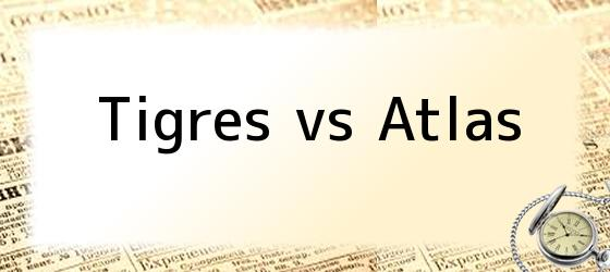Tigres vs Atlas