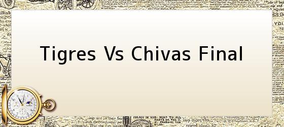 Tigres Vs Chivas Final