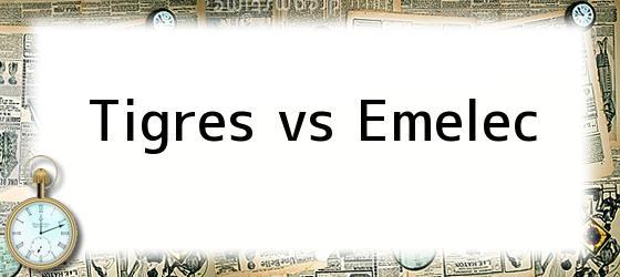Tigres vs Emelec