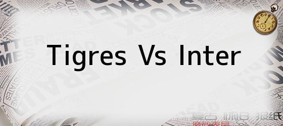 Tigres Vs Inter