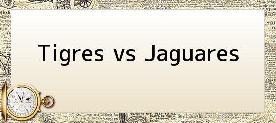 Tigres vs Jaguares