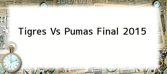 Tigres Vs Pumas Final 2015