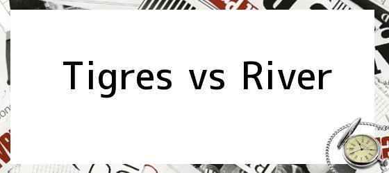 Tigres Vs River