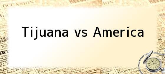 Tijuana vs America