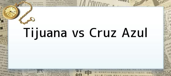 Tijuana vs Cruz Azul